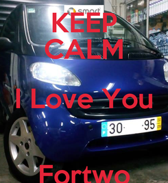 Poster: KEEP CALM I Love You  Fortwo