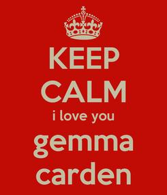 Poster: KEEP CALM i love you gemma carden