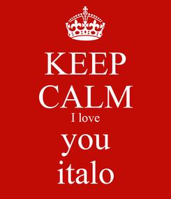 Poster: KEEP CALM I love you italo