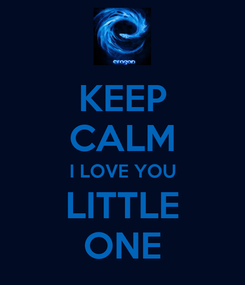 Poster: KEEP CALM I LOVE YOU LITTLE ONE