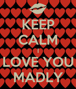 Poster: KEEP CALM I LOVE YOU MADLY