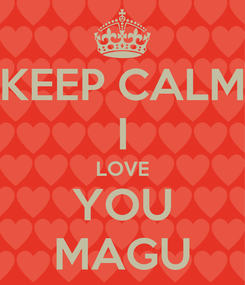 Poster: KEEP CALM I LOVE YOU MAGU