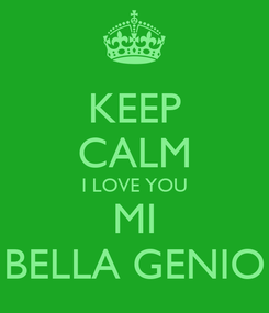 Poster: KEEP CALM I LOVE YOU MI BELLA GENIO