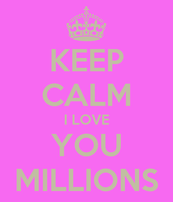 Poster: KEEP CALM I LOVE YOU MILLIONS