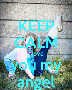 Poster: KEEP CALM I love you my angel