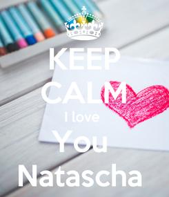 Poster: KEEP CALM I love  You  Natascha