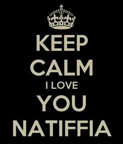 Poster: KEEP CALM I LOVE YOU NATIFFIA