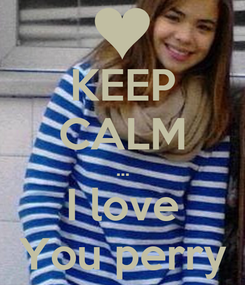 Poster: KEEP CALM ... I love You perry
