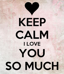 Poster: KEEP CALM I LOVE YOU SO MUCH