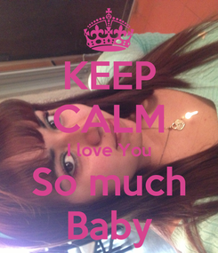 Poster: KEEP CALM I love You So much Baby