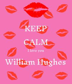 Poster: KEEP CALM I love you William Hughes