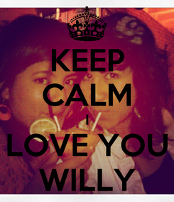 Poster: KEEP CALM I LOVE YOU WILLY