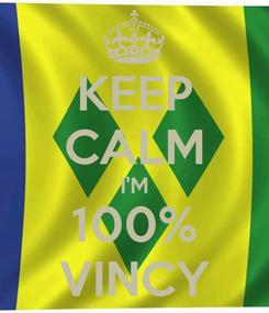 Poster: KEEP CALM I'M 100% VINCY