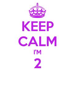 Poster: KEEP CALM I'M 2