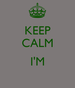 Poster: KEEP CALM  I'M