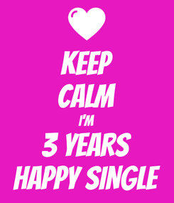 Poster: KEEP CALM I'M 3 YEARS HAPPY SINGLE