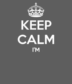 Poster: KEEP CALM I'M