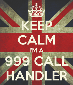 Poster: KEEP CALM I'M A 999 CALL HANDLER