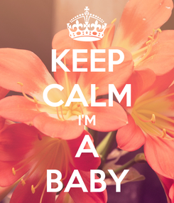 Poster: KEEP CALM I'M A BABY