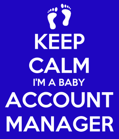 Poster: KEEP CALM I'M A BABY ACCOUNT MANAGER