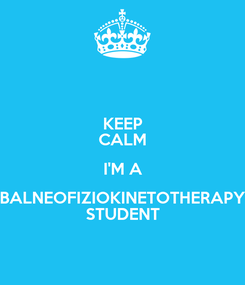 Poster: KEEP CALM I'M A BALNEOFIZIOKINETOTHERAPY STUDENT