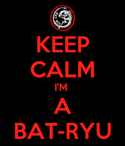 Poster: KEEP CALM I'M  A BAT-RYU