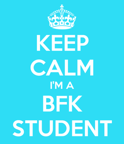 Poster: KEEP CALM I'M A BFK STUDENT