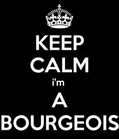Poster: KEEP CALM i'm  A BOURGEOIS