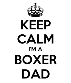 Poster: KEEP CALM I'M A BOXER DAD