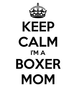 Poster: KEEP CALM I'M A BOXER MOM