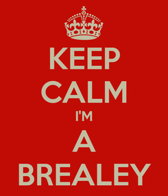 Poster: KEEP CALM I'M A BREALEY