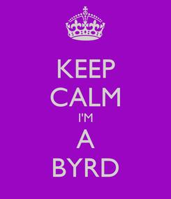 Poster: KEEP CALM I'M A BYRD