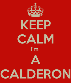 Poster: KEEP CALM I'm  A CALDERON