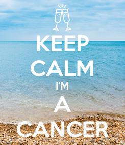 Poster: KEEP CALM I'M A CANCER