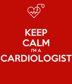 Poster: KEEP CALM I'M A CARDIOLOGIST