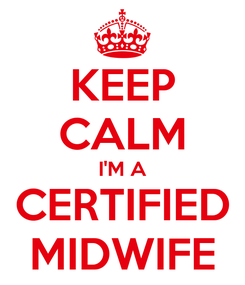 Poster: KEEP CALM I'M A CERTIFIED MIDWIFE