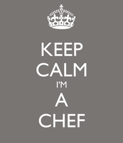 Poster: KEEP CALM I'M A CHEF