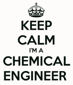 Poster: KEEP CALM I'M A CHEMICAL ENGINEER