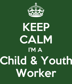 Poster: KEEP CALM I'M A  Child & Youth Worker