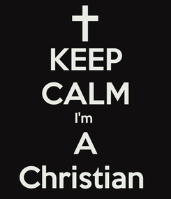 Poster: KEEP CALM I'm  A Christian