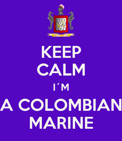 Poster: KEEP CALM I´M A COLOMBIAN MARINE