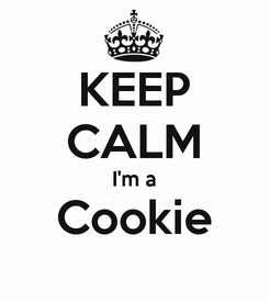 Poster: KEEP CALM I'm a Cookie