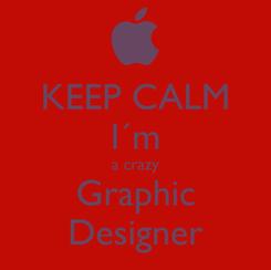 Poster: KEEP CALM I´m a crazy Graphic Designer