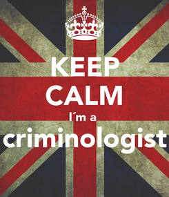 Poster: KEEP CALM I´m a  criminologist
