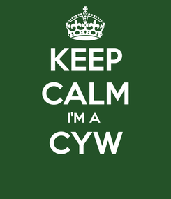 Poster: KEEP CALM I'M A  CYW