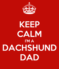 Poster: KEEP CALM I'M A DACHSHUND DAD