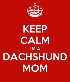 Poster: KEEP CALM I'M A DACHSHUND MOM