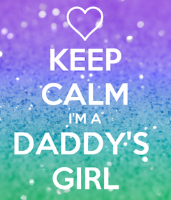 Poster: KEEP CALM I'M A DADDY'S  GIRL