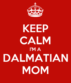 Poster: KEEP CALM I'M A DALMATIAN MOM