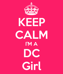 Poster: KEEP CALM I'M A DC Girl